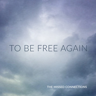 The Missed Connections- To Be Free Again